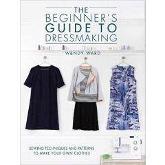The Beginner`s Guide To Dressmaking