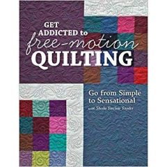 Get Addicted To Free Motion Quilting -  Sheila Sinclair Snyder