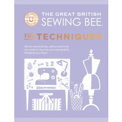 The Great British Sewing Bee: The Techniques
